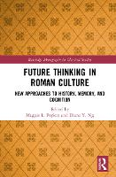 Future Thinking in Roman Culture: New Approaches to History, Memory, and Cognition - Routledge Monographs in Classical Studies (Hardback)