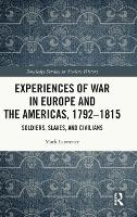 Experiences of War in Europe and the Americas, 1792-1815: Soldiers, Slaves, and Civilians - Routledge Studies in Modern History (Hardback)