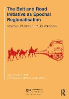 The Belt and Road Initiative as Epochal Regionalisation - Regional Studies Policy Impact Books (Paperback)
