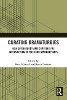 Curating Dramaturgies: How Dramaturgy and Curating are Intersecting in the Contemporary Arts (Paperback)