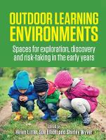 Outdoor Learning Environments: Spaces for exploration, discovery and risk-taking in the early years (Hardback)
