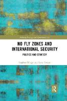 No Fly Zones and International Security: Politics and Strategy (Paperback)