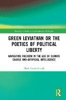 Green Leviathan or the Poetics of Political Liberty: Navigating Freedom in the Age of Climate Change and Artificial Intelligence - Routledge Studies in Contemporary Philosophy (Hardback)