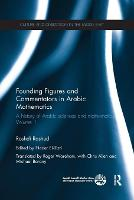 Founding Figures and Commentators in Arabic Mathematics: A History of Arabic Sciences and Mathematics Volume 1 (Paperback)