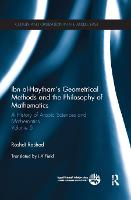 Ibn al-Haytham's Geometrical Methods and the Philosophy of Mathematics: A History of Arabic Sciences and Mathematics Volume 5 (Paperback)