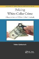 Policing White-Collar Crime: Characteristics of White-Collar Criminals - Advances in Police Theory and Practice (Paperback)