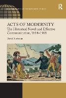Acts of Modernity: The Historical Novel and Effective Communication, 1814 1901 (Paperback)