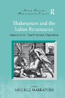 Shakespeare and the Italian Renaissance: Appropriation, Transformation, Opposition (Paperback)
