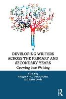 Developing Writers Across the Primary and Secondary Years: Growing into Writing (Paperback)