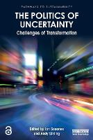 The Politics of Uncertainty: Challenges of Transformation - Pathways to Sustainability (Paperback)