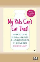 My Kids Can't Eat That: How to Deal with Allergies & Intolerances in Children (Paperback)