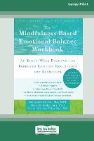 The Mindfulness-Based Emotional Balance Workbook: An Eight-Week Program for Improved Emotion Regulation and Resilience (16pt Large Print Edition) (Paperback)