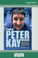 That Peter Kay Book: Unauthorized Bio (16pt Large Print Edition) (Paperback)
