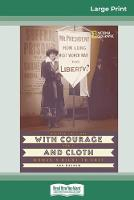 With Courage and Cloth: Winning the Fight for a Woman's Right to Vote (16pt Large Print Edition) (Paperback)