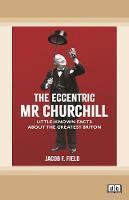 The Eccentric Mr Churchill: Little Known Facts about the Greatest Briton (Paperback)