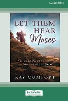 Let Them Hear Moses: Looking to Moses to Point People to Jesus (16pt Large Print Edition) (Paperback)