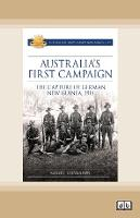 Australia's First Campaign: The Capture of German New Guinea, 1914 (Paperback)
