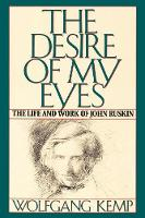 The Desire of My Eyes: The Life & Work of John Ruskin (Paperback)