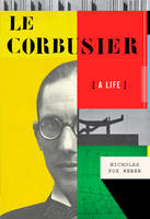 Le Corbusier: A Life (Hardback)
