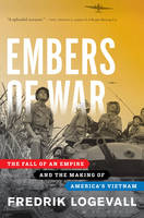 Embers of War: The Fall of an Empire and the Making of America's Vietnam (Hardback)