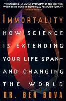 Immortality: How Science is Extending Your Life Span--and Changing the World (Paperback)