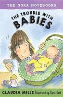 The Nora Notebooks, Book 2 The Trouble With Babies (Hardback)