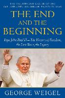 The End and the Beginning: Pope John Paul II--The Victory of Freedom, the Last Years, the Legacy (Paperback)