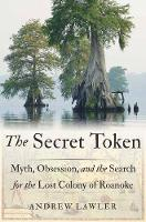 Secret Token: Myth, Obsession, and the Search for the Lost Colony of Roanoke (Hardback)