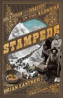 Stampede: Gold Fever and Human Disaster in the Klondike (Hardback)