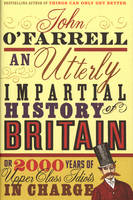 An Utterly Impartial History of Britain: (or 2000 Years Of Upper Class Idiots In Charge) (Hardback)