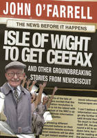 Isle of Wight to get Ceefax: And Other Groundbreaking Stories from Newsbiscuit (Hardback)