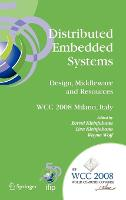 Distributed Embedded Systems: Design, Middleware and Resources: IFIP 20th World Computer Congress, TC10 Working Conference on Distributed and Parallel Embedded Systems (DIPES 2008), September 7-10, 2008, Milano, Italy - IFIP Advances in Information and Communication Technology 271 (Hardback)