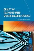 Quality of Telephone-Based Spoken Dialogue Systems (Hardback)