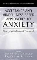 Acceptance- and Mindfulness-Based Approaches to Anxiety: Conceptualization and Treatment - Series in Anxiety and Related Disorders (Hardback)