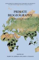 Primate Biogeography: Progress and Prospects - Developments in Primatology: Progress and Prospects (Hardback)