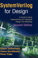 SystemVerilog for Design Second Edition: A Guide to Using SystemVerilog for Hardware Design and Modeling (Hardback)