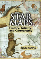 Star Maps: History, Artistry, and Cartography - Springer-Praxis Books in Popular Astronomy (Paperback)