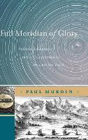 Full Meridian of Glory: Perilous Adventures in the Competition to Measure the Earth (Hardback)