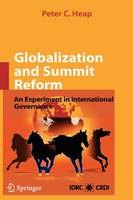 Globalization and Summit Reform: An Experiment in International Governance (Hardback)