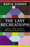 The Last Recreations: Hydras, Eggs and Other Mathematical Mystifications (Hardback)