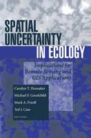 Spatial Uncertainty in Ecology: Implications for Remote Sensing and GIS Applications (Hardback)