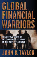 Global Financial Warriors: The Untold Story of International Finance in the Post-9/11 World (Hardback)