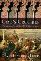 God's Crucible: Islam and the Making of Europe, 570-1215 (Hardback)