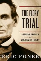 The Fiery Trial: Abraham Lincoln and American Slavery (Hardback)