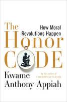 The Honor Code: How Moral Revolutions Happen (Hardback)