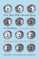 The Man Who Would Stop at Nothing: Long-Distance Motorcycling's Endless Road (Hardback)