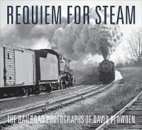 Requiem for Steam: The Railroad Photographs of David Plowden (Hardback)