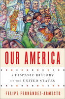 Our America: A Hispanic History of the United States (Hardback)