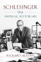 Schlesinger: The Imperial Historian (Hardback)