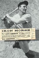 Iron Horse: Lou Gehrig in His Time (Paperback)